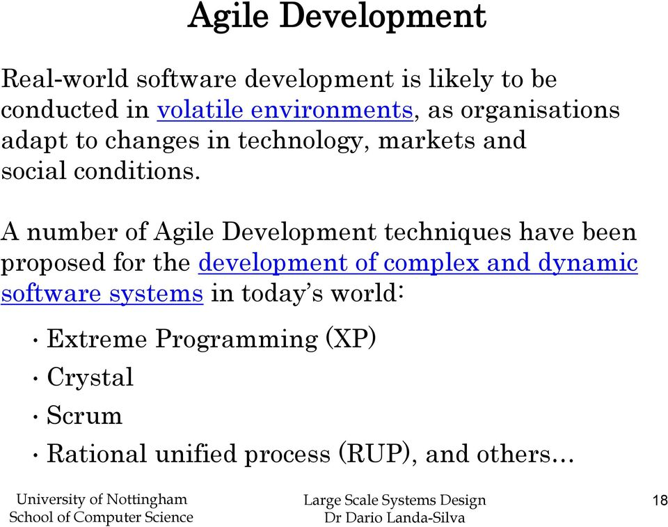 A number of Agile Development techniques have been proposed for the development of complex and