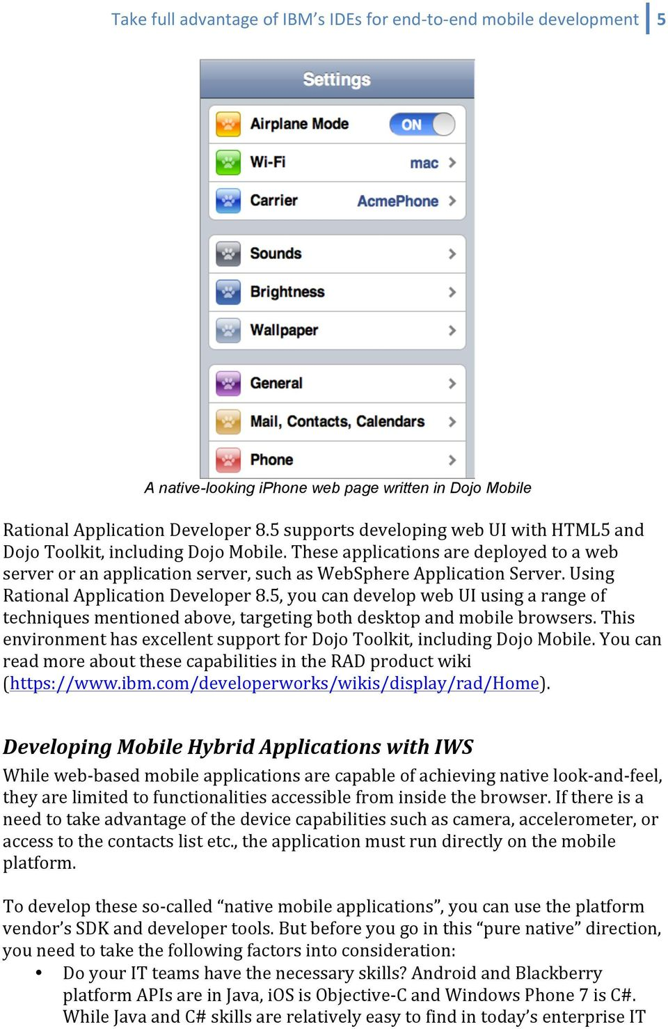 Using Rational Application Developer 8.5, you can develop web UI using a range of techniques mentioned above, targeting both desktop and mobile browsers.