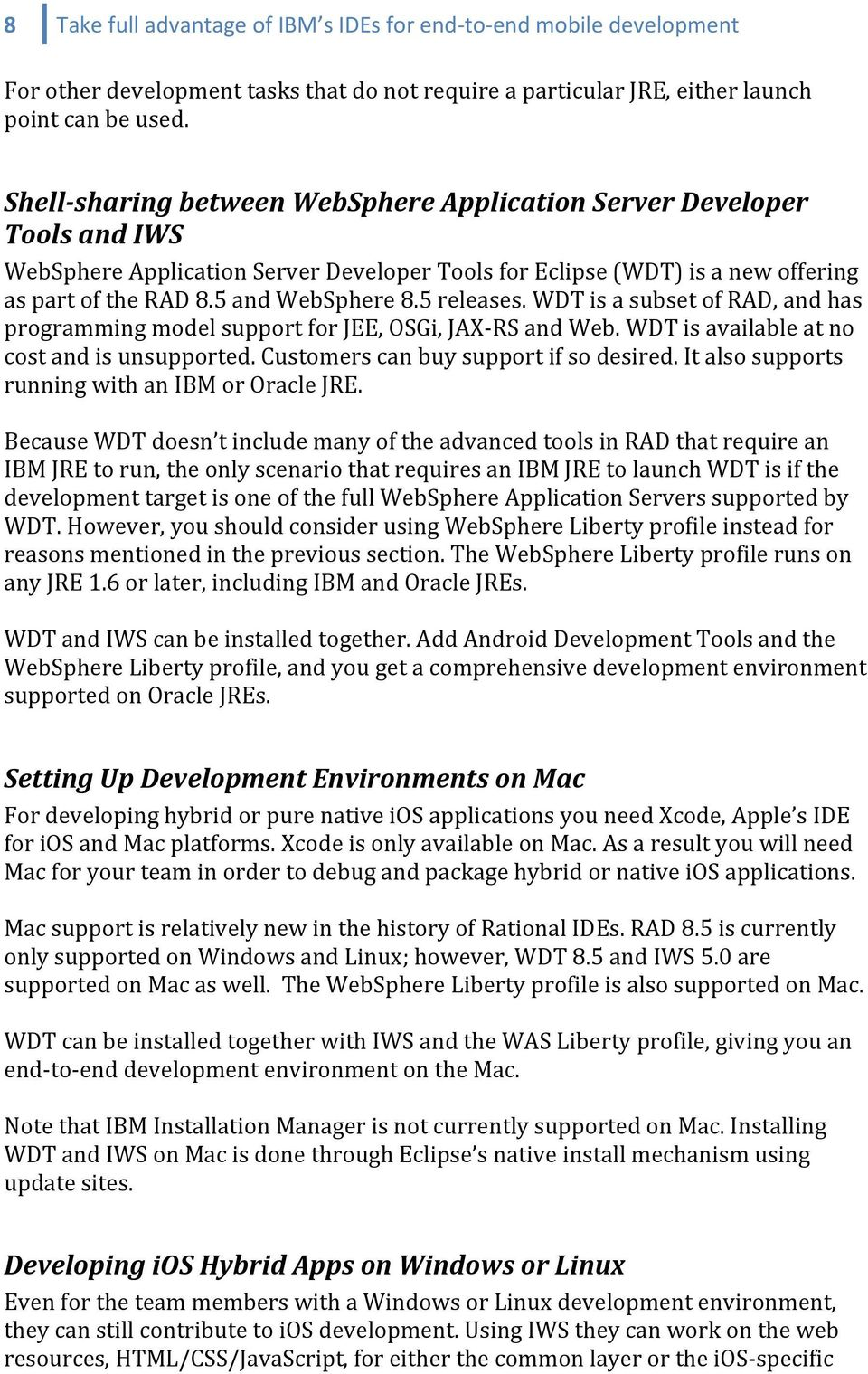 5 releases. WDT is a subset of RAD, and has programming model support for JEE, OSGi, JAX- RS and Web. WDT is available at no cost and is unsupported. Customers can buy support if so desired.