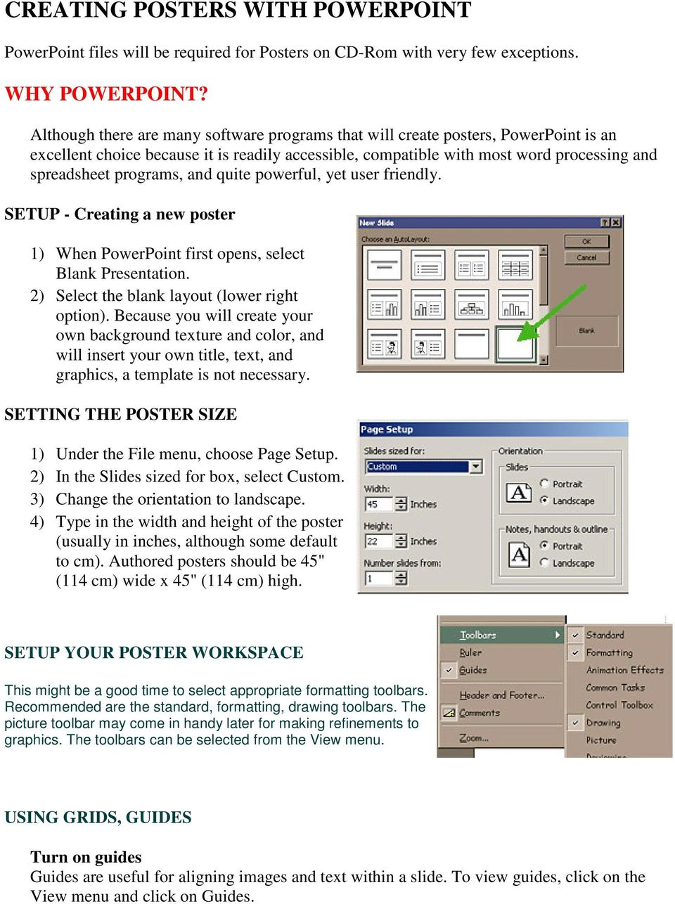 and quite powerful, yet user friendly. SETUP - Creating a new poster 1) When PowerPoint first opens, select Blank Presentation. 2) Select the blank layout (lower right option).