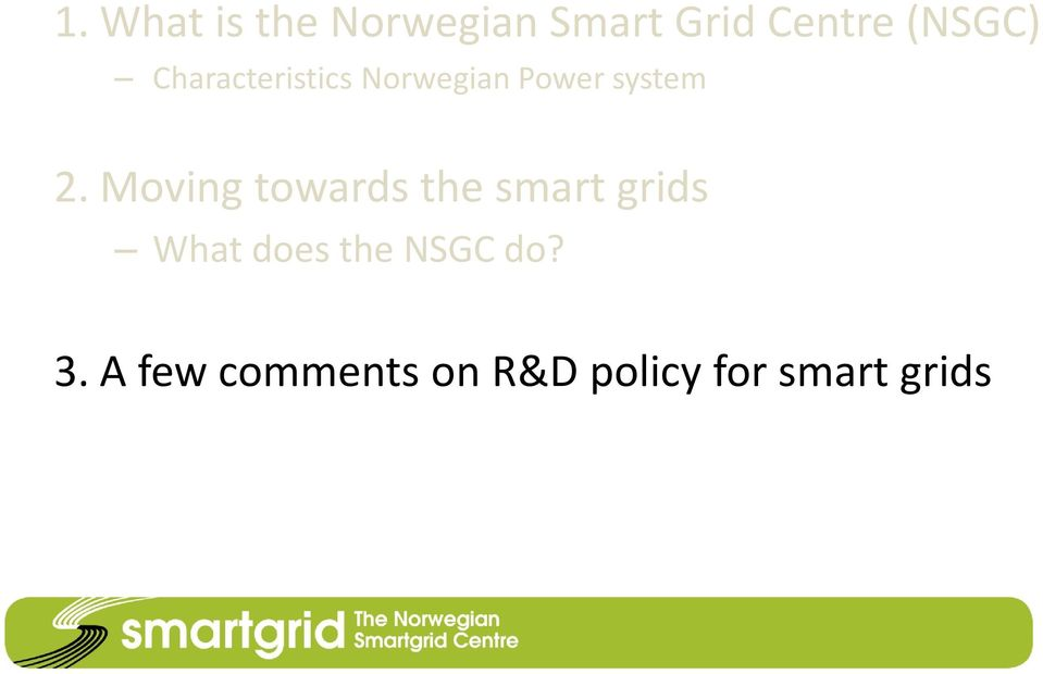 Moving towards the smart grids What does the
