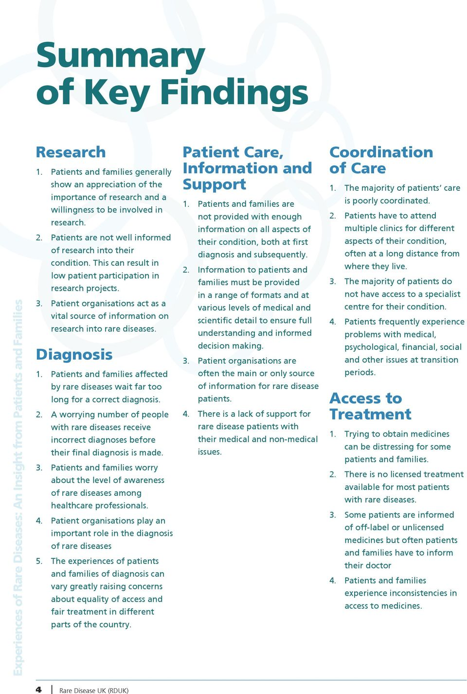 Patient organisations act as a vital source of information on research into rare diseases. Diagnosis 1. Patients and families affected by rare diseases wait far too long for a correct diagnosis. 2.
