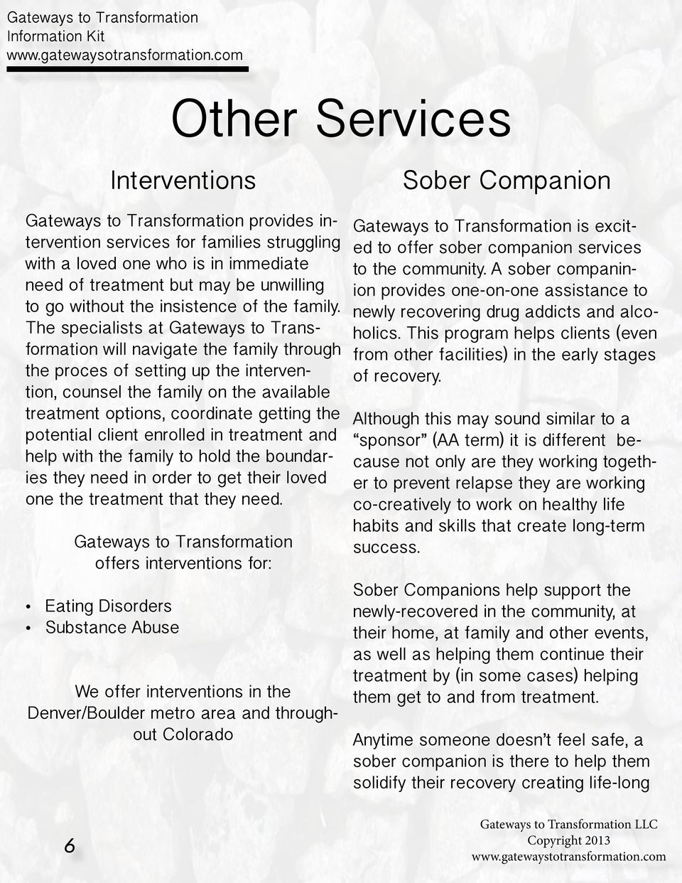 The specialists at Gateways to Transformation will navigate the family through the proces of setting up the intervention, counsel the family on the available treatment options, coordinate getting the