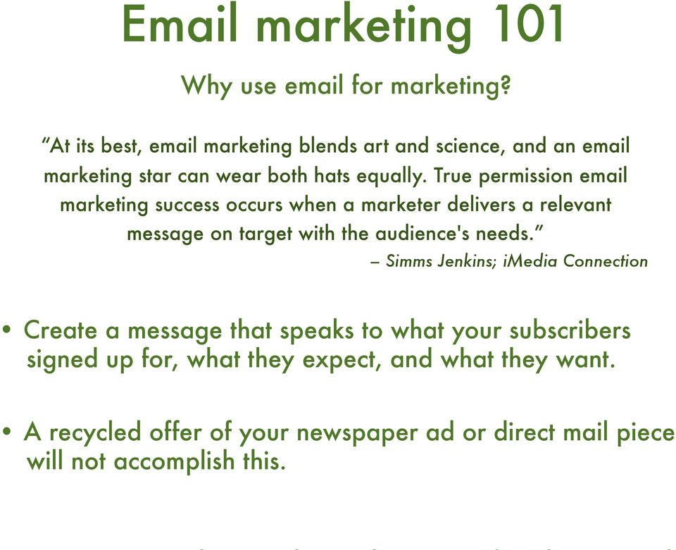 True permission email marketing success occurs when a marketer delivers a relevant message on target with the audience's needs.