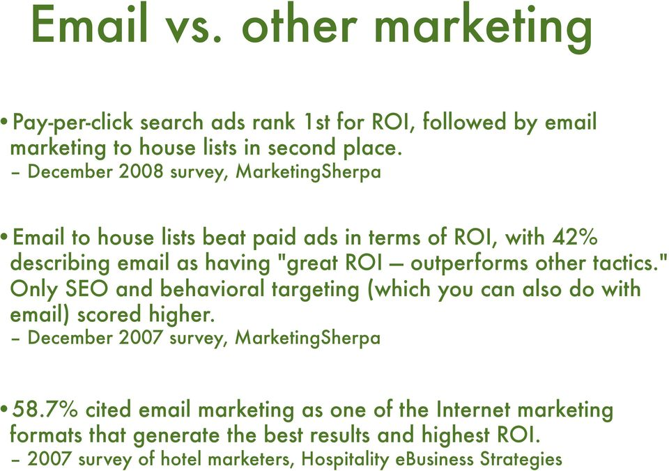"other tactics."" Only SEO and behavioral targeting (which you can also do with email) scored higher. December 2007 survey, MarketingSherpa 58."