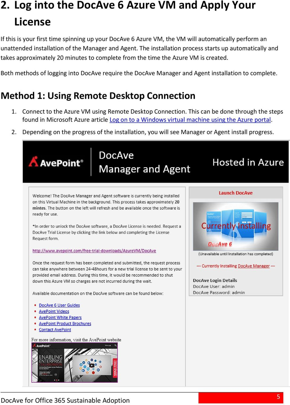 Both methods of logging into DocAve require the DocAve Manager and Agent installation to complete. Method 1: Using Remote Desktop Connection 1.