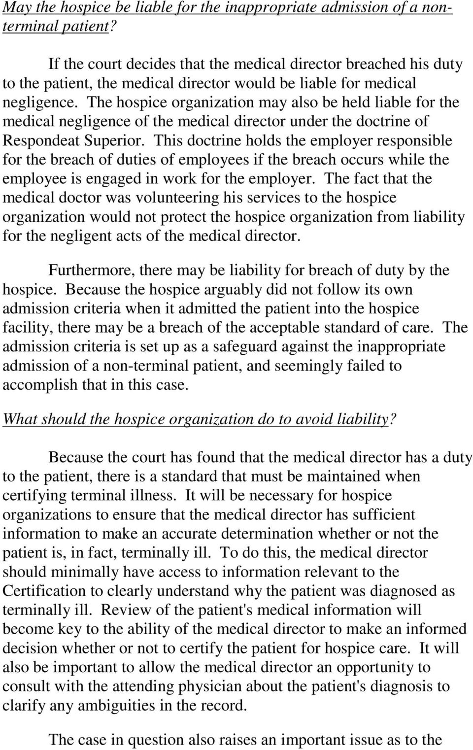 The hospice organization may also be held liable for the medical negligence of the medical director under the doctrine of Respondeat Superior.