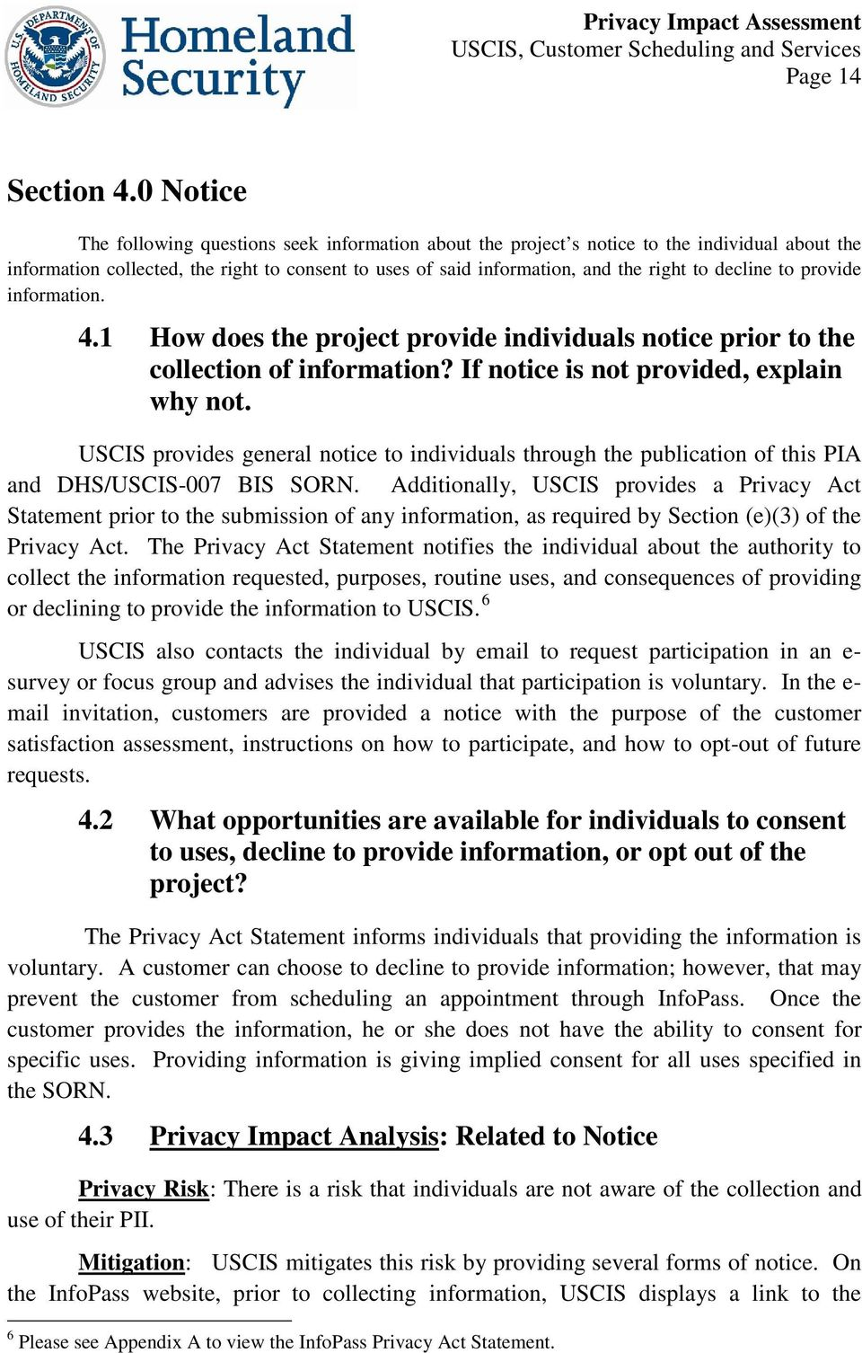 decline to provide information. 4.1 How does the project provide individuals notice prior to the collection of information? If notice is not provided, explain why not.
