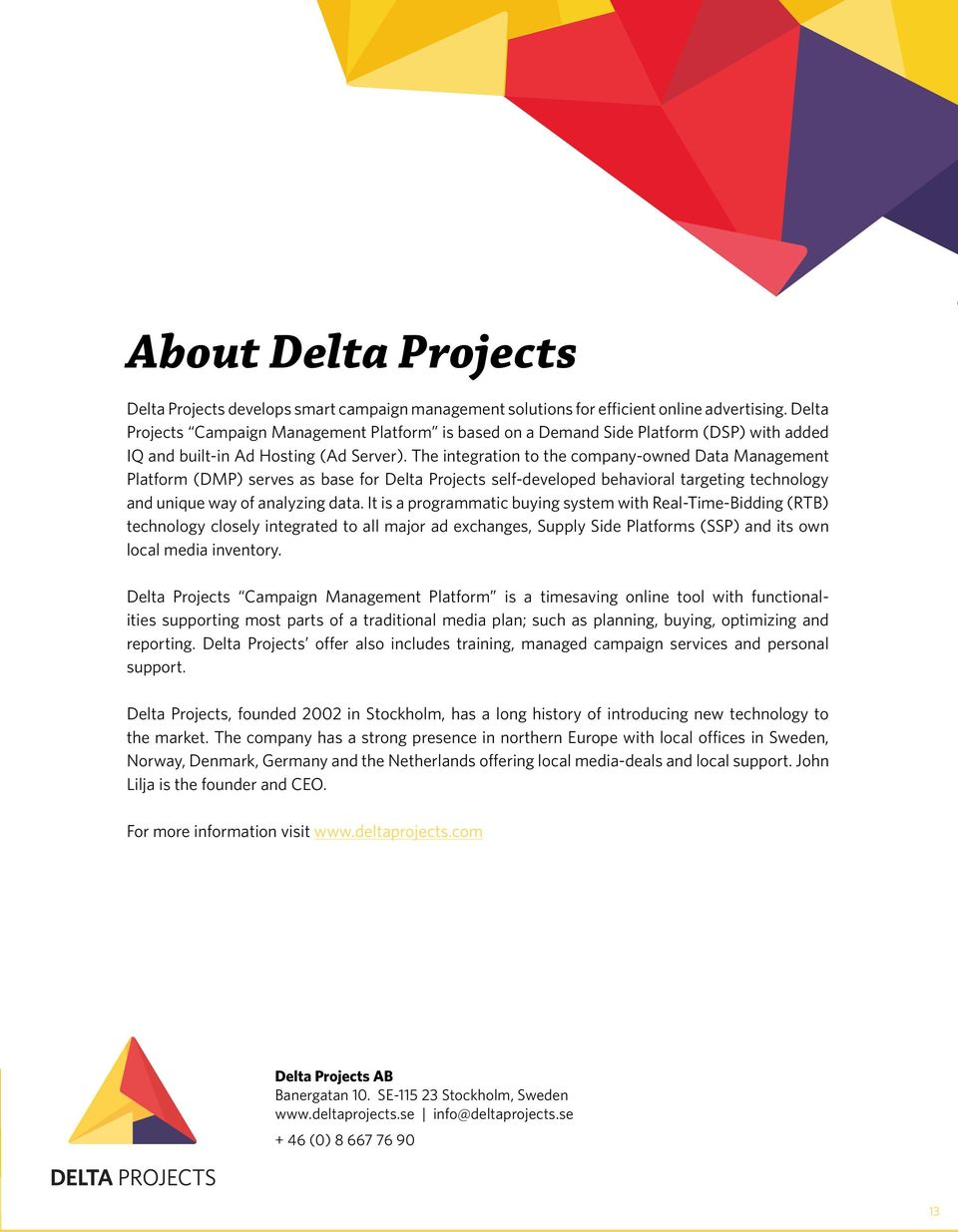 The integration to the company-owned Data Management Platform (DMP) serves as base for Delta Projects self-developed behavioral targeting technology and unique way of analyzing data.