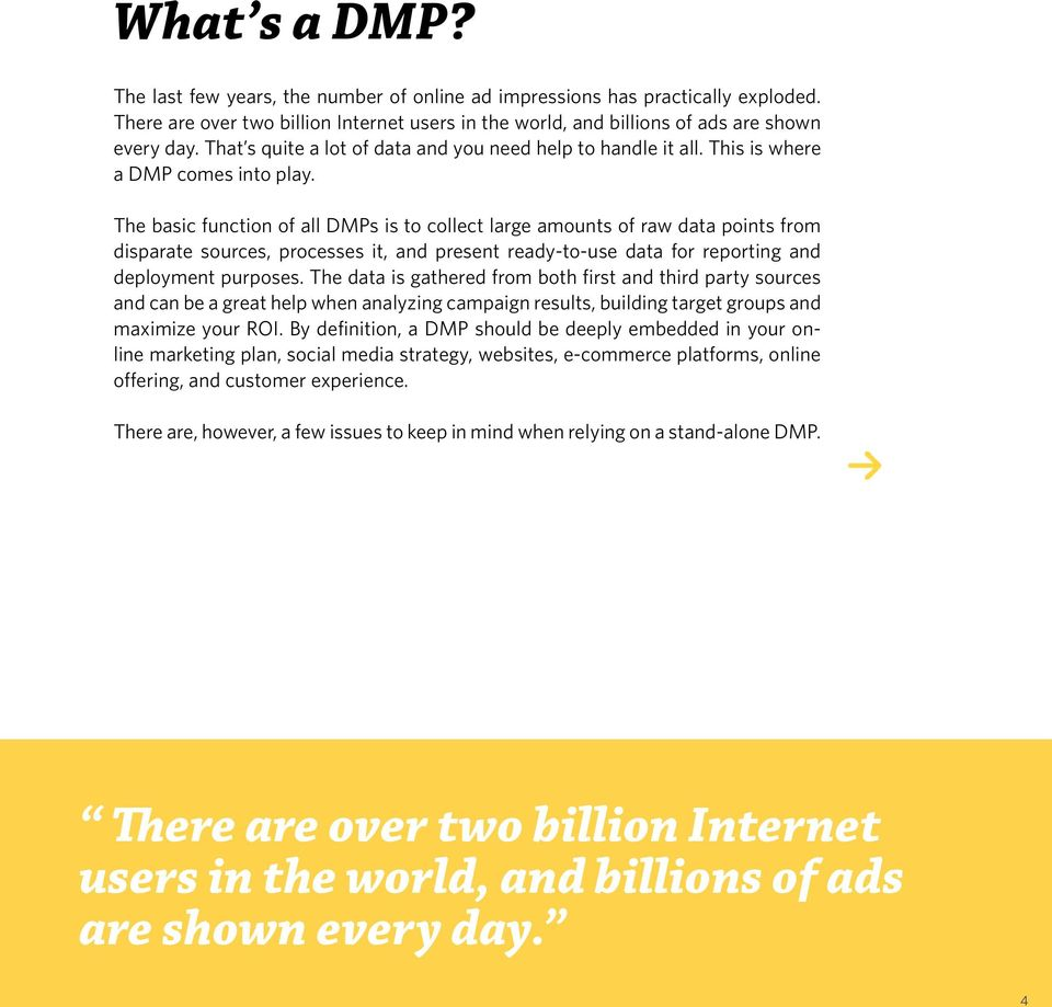 The basic function of all DMPs is to collect large amounts of raw data points from disparate sources, processes it, and present ready-to-use data for reporting and deployment purposes.