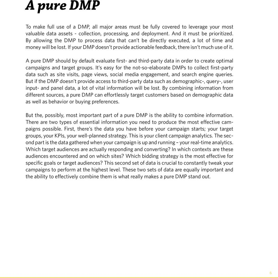 A pure DMP should by default evaluate first- and third-party data in order to create optimal campaigns and target groups.