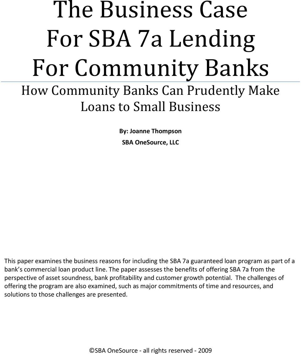 The paper assesses the benefits of offering SBA 7a from the perspective of asset soundness, bank profitability and customer growth potential.