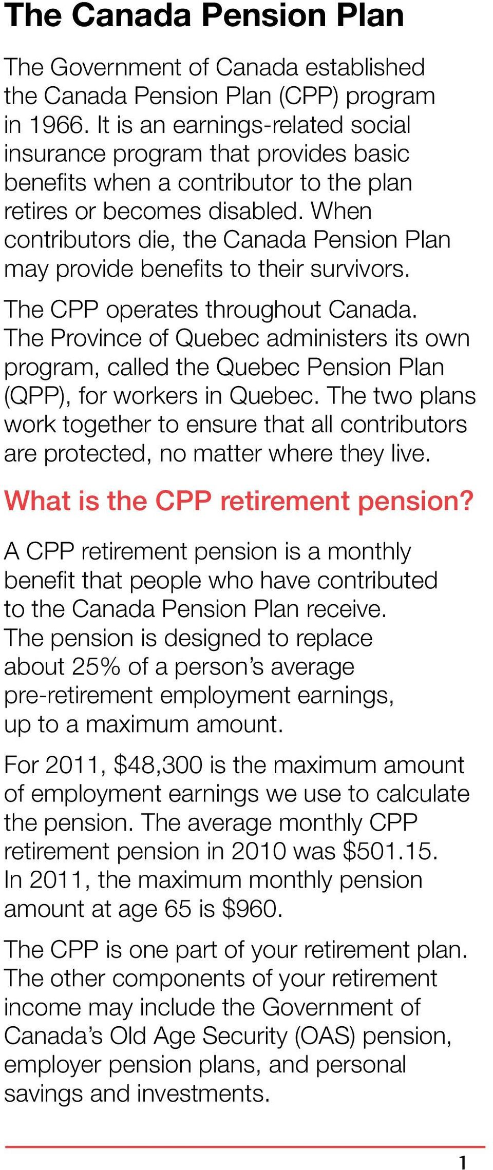 When contributors die, the Canada Pension Plan may provide benefits to their survivors. The CPP operates throughout Canada.