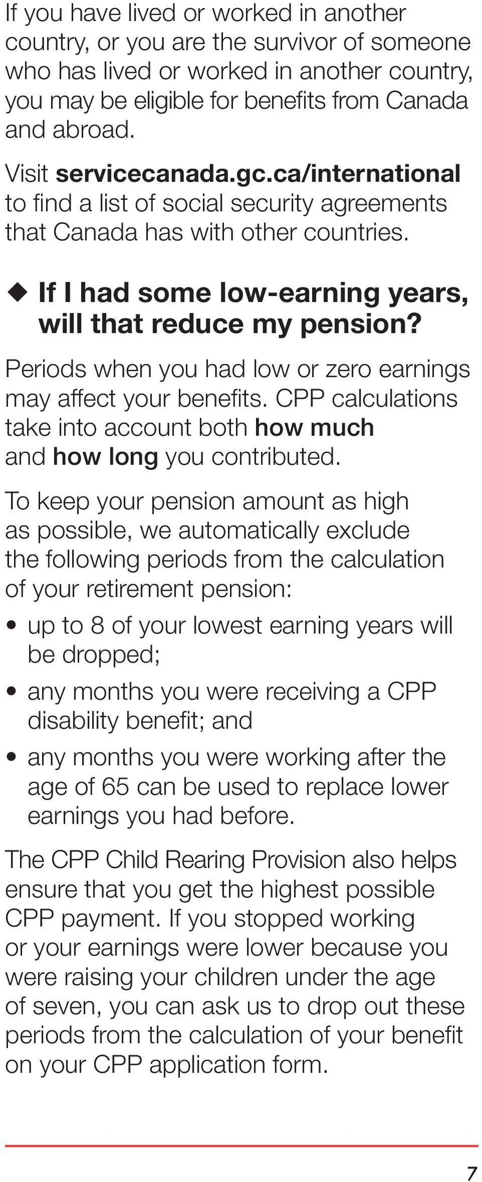 Periods when you had low or zero earnings may affect your benefits. CPP calculations take into account both how much and how long you contributed.