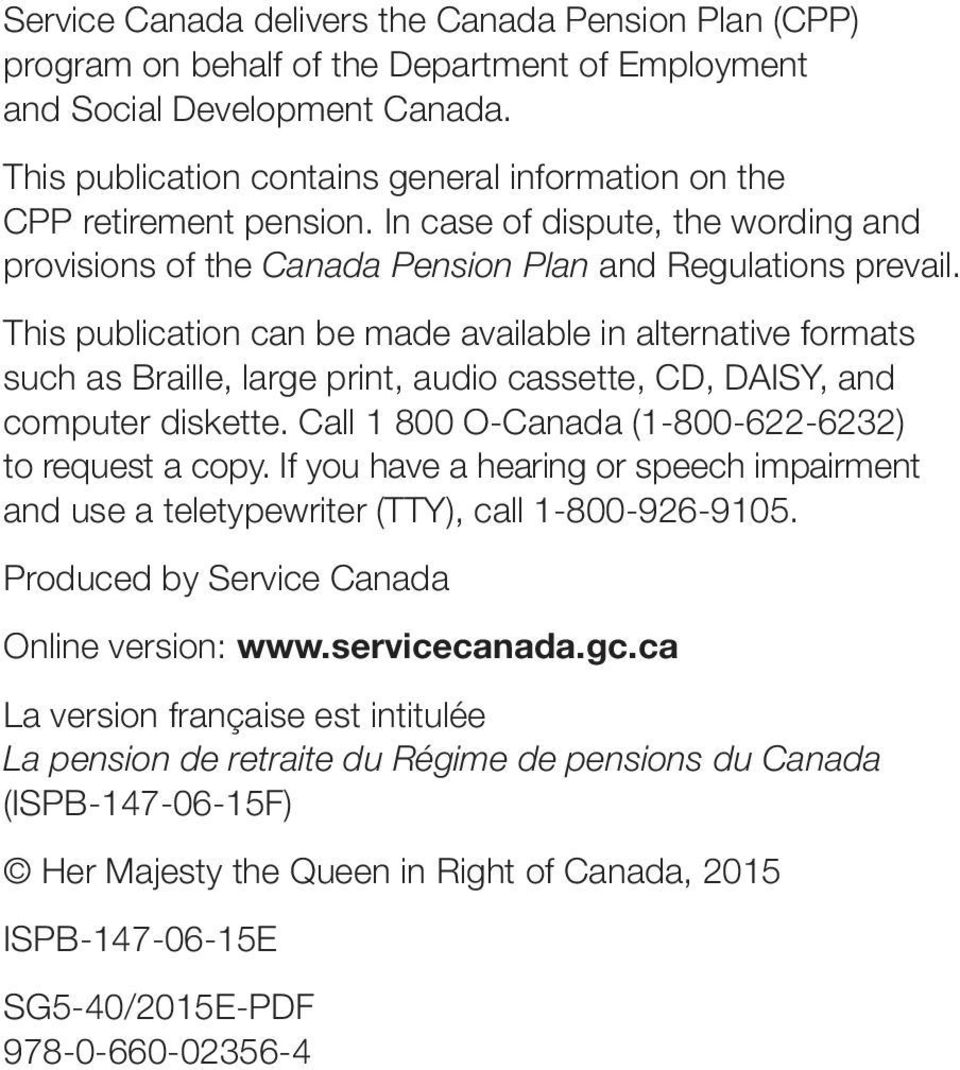 This publication can be made available in alternative formats such as Braille, large print, audio cassette, CD, DAISY, and computer diskette. Call 1 800 O-Canada (1-800-622-6232) to request a copy.