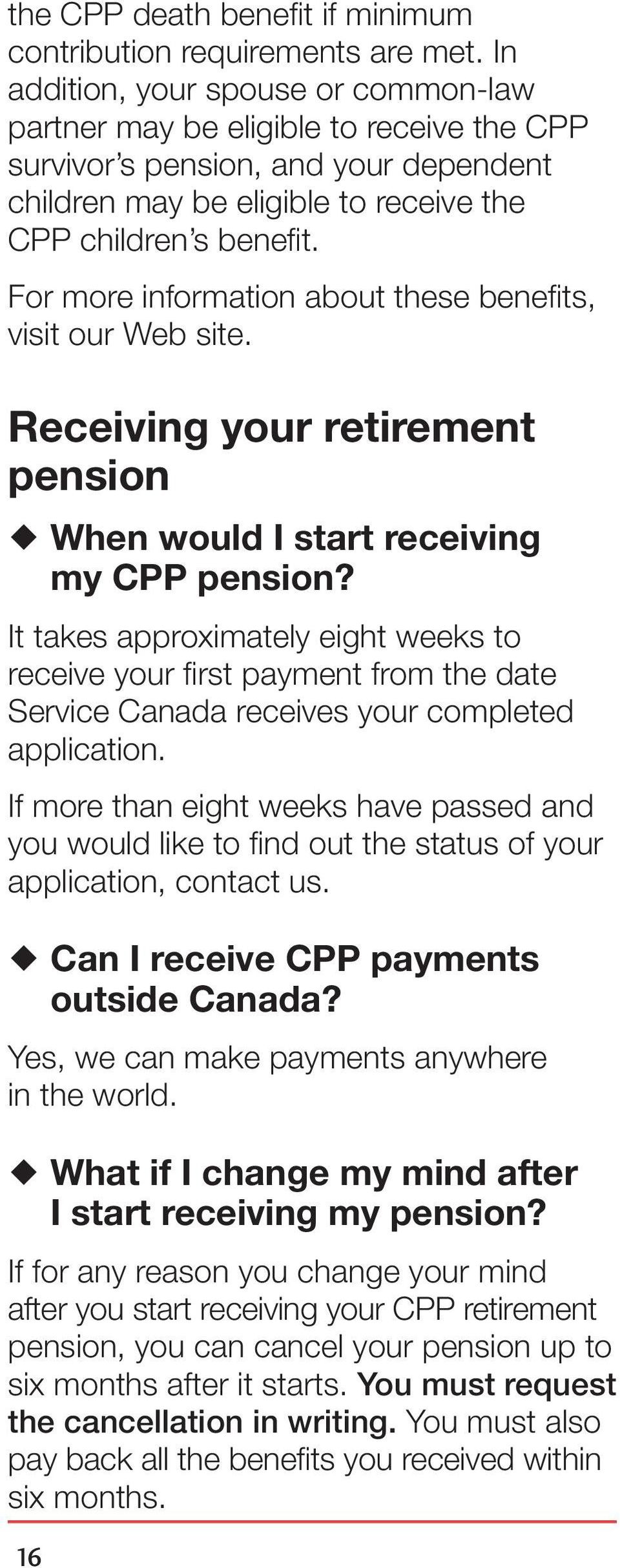 For more information about these benefits, visit our Web site. Receiving your retirement pension When would I start receiving my CPP pension?