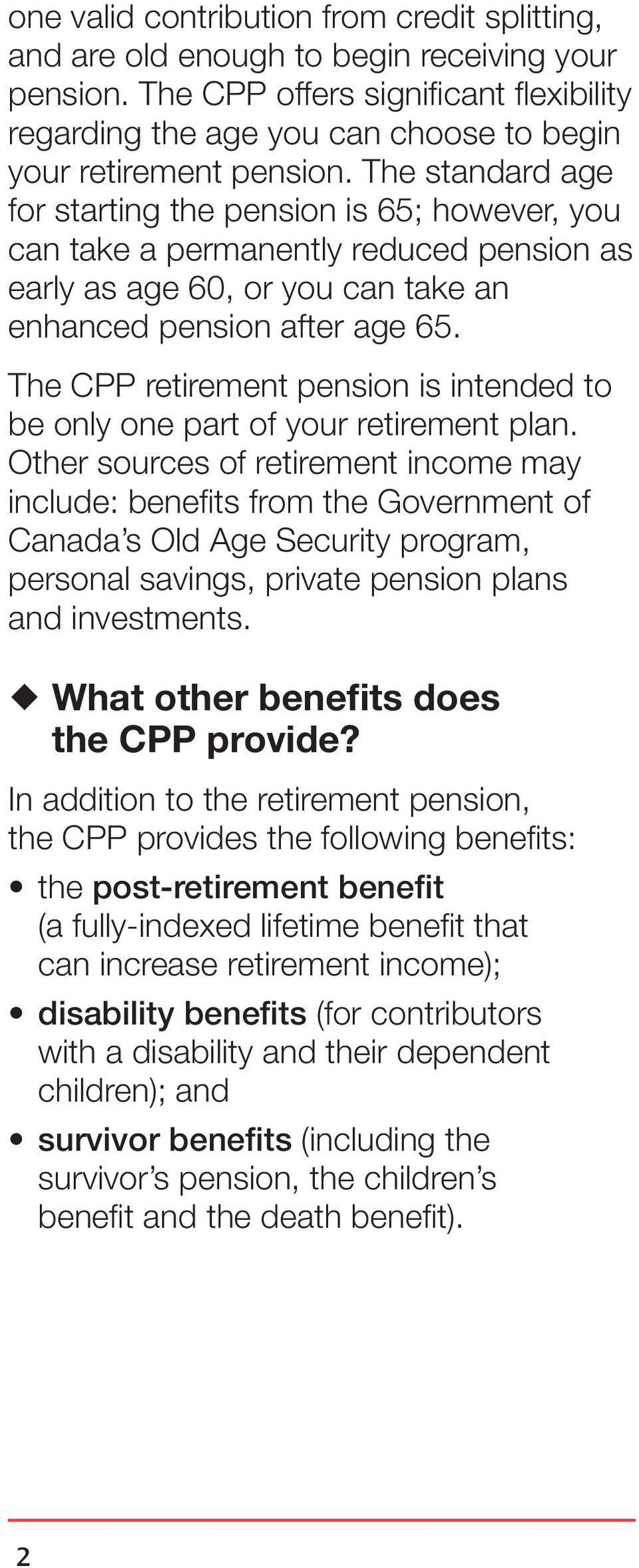 The standard age for starting the pension is 65; however, you can take a permanently reduced pension as early as age 60, or you can take an enhanced pension after age 65.