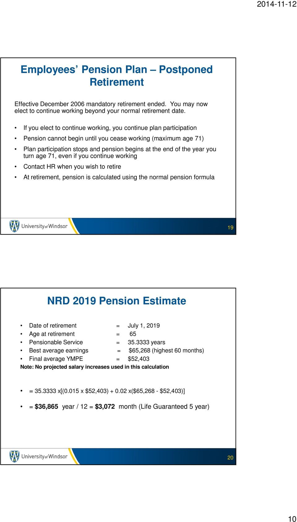 turn age 71, even if you continue working Contact HR when you wish to retire At retirement, pension is calculated using the normal pension formula 19 NRD 2019 Pension Estimate Date of retirement =