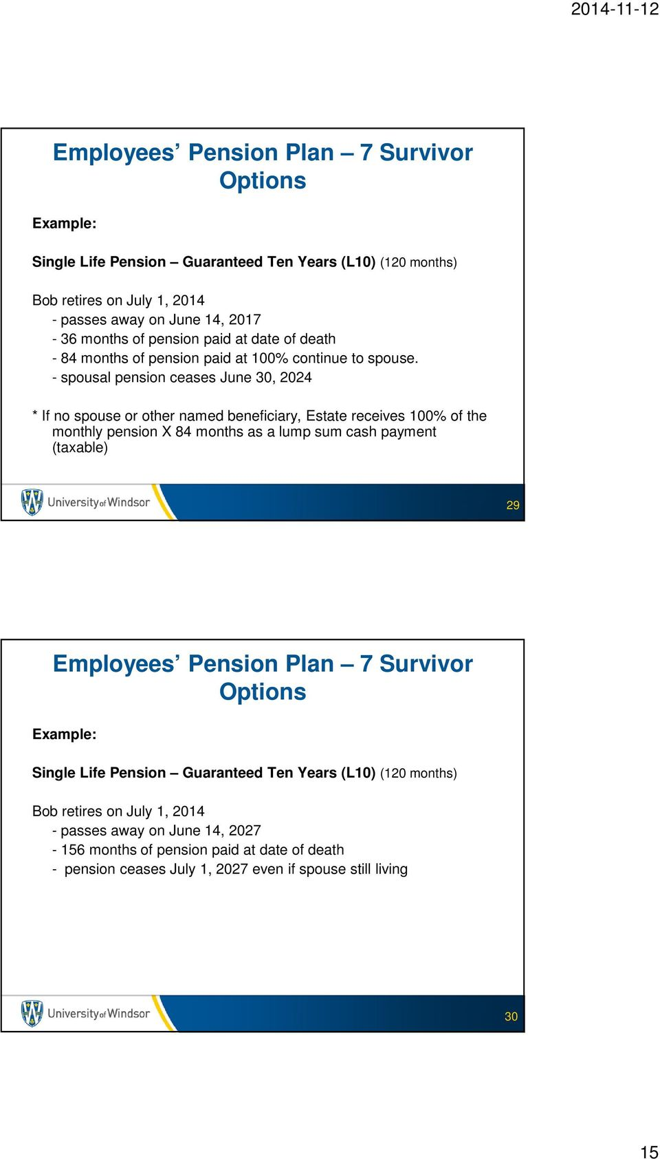 - spousal pension ceases June 30, 2024 * If no spouse or other named beneficiary, Estate receives 100% of the monthly pension X 84 months as a lump sum cash payment (taxable) 29