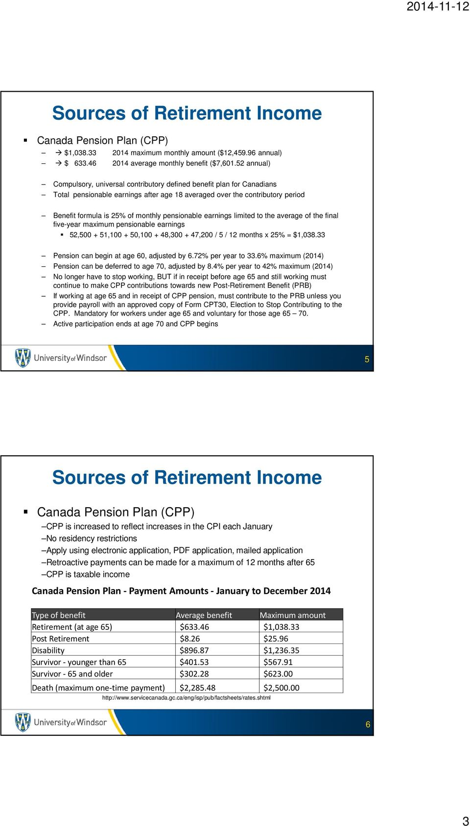 pensionable earnings limited to the average of the final five-year maximum pensionable earnings 52,500 + 51,100 + 50,100 + 48,300 + 47,200 / 5 / 12 months x 25% = $1,038.