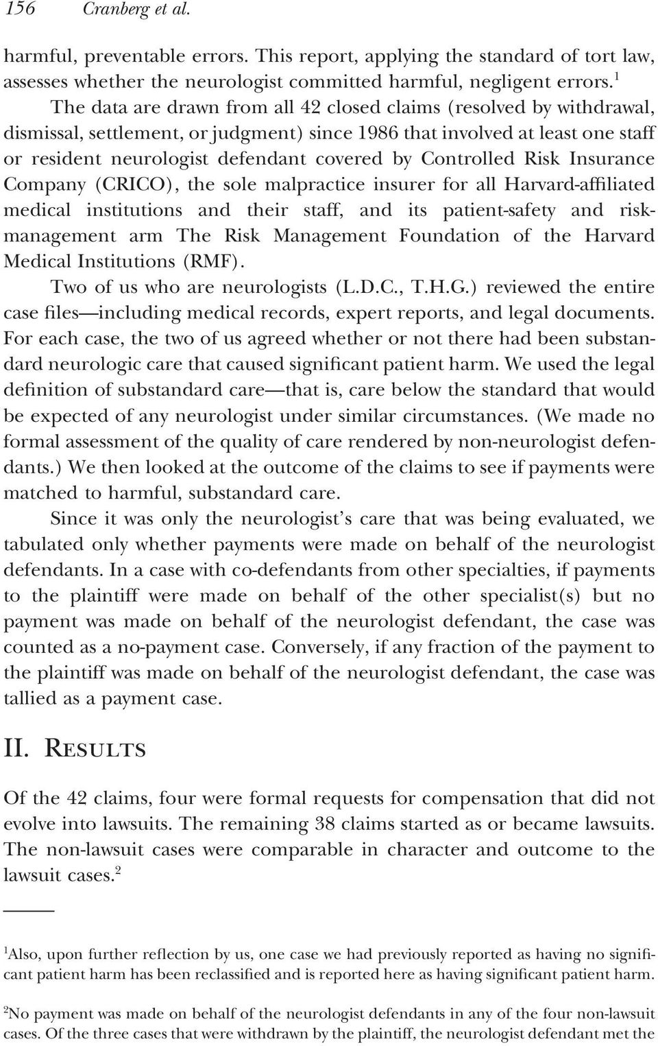 Controlled Risk Insurance Company (CRICO), the sole malpractice insurer for all Harvard-affiliated medical institutions and their staff, and its patient-safety and riskmanagement arm The Risk