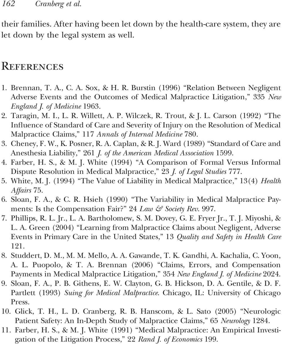 Taragin, M. I., L. R. Willett, A. P. Wilczek, R. Trout, & J. L. Carson (1992) The Influence of Standard of Care and Severity of Injury on the Resolution of Medical Malpractice Claims, 117 Annals of Internal Medicine 780.