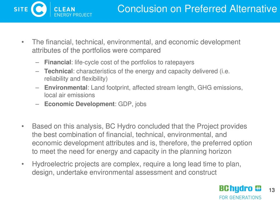 Economic Development: GDP, jobs Based on this analysis, BC Hydro concluded that the Project provides the best combination of financial, technical, environmental, and economic development attributes