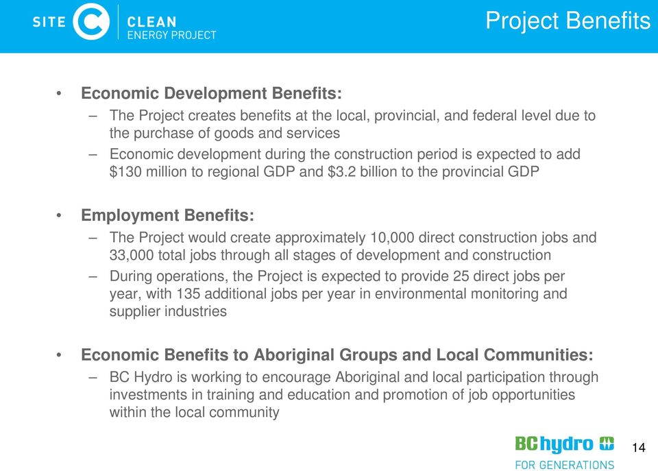 2 billion to the provincial GDP Employment Benefits: The Project would create approximately 10,000 direct construction jobs and 33,000 total jobs through all stages of development and construction