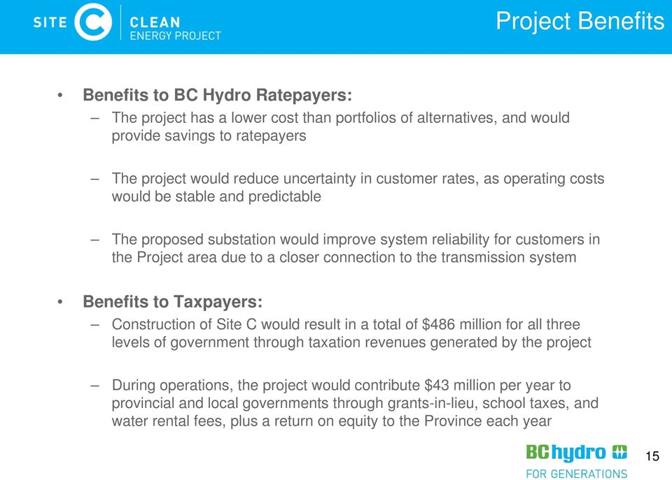 transmission system Benefits to Taxpayers: Construction of Site C would result in a total of $486 million for all three levels of government through taxation revenues generated by the project During