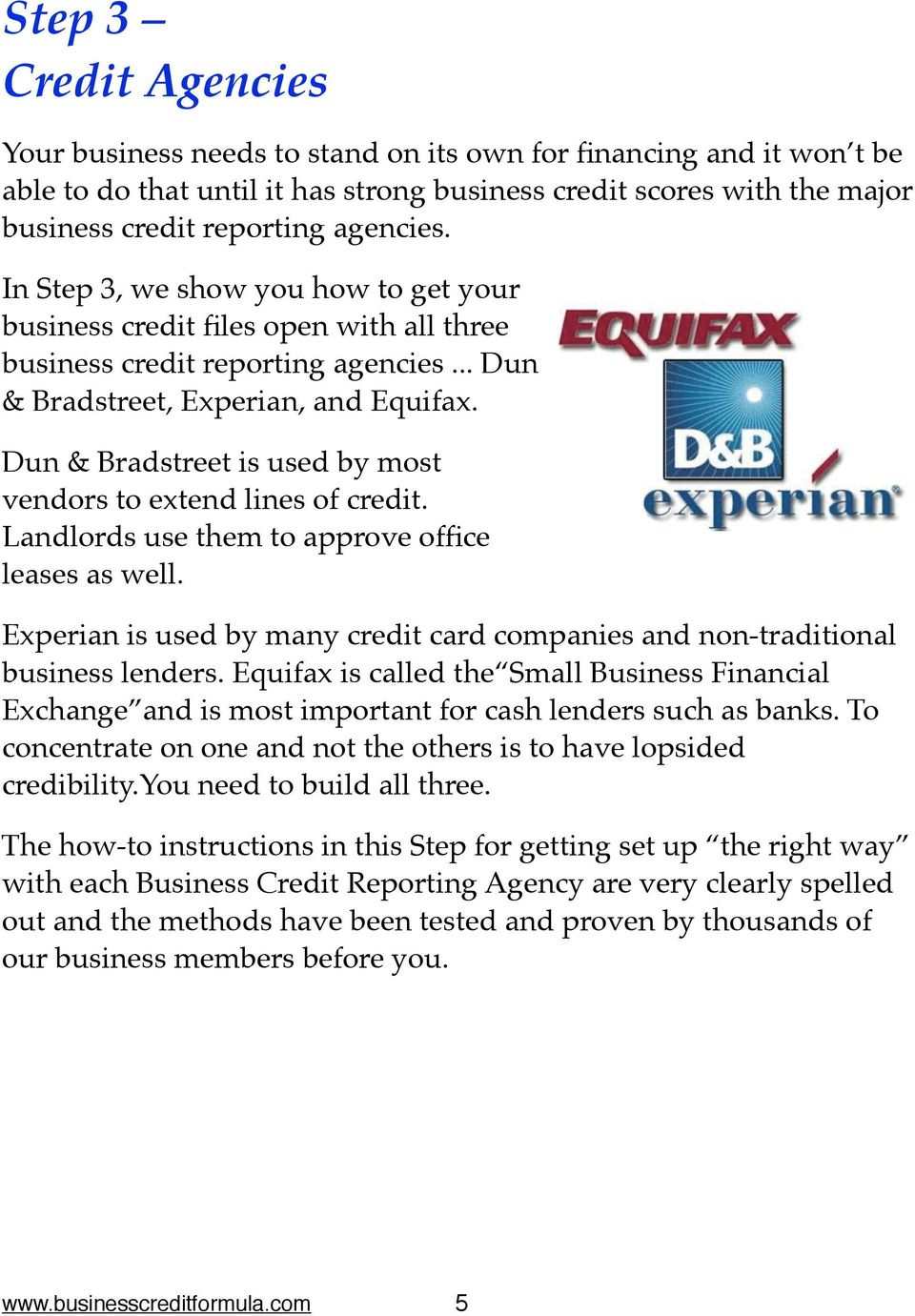 """ Dun & Bradstreet is used by most vendors to extend lines of credit. Landlords use them to approve office leases as well."