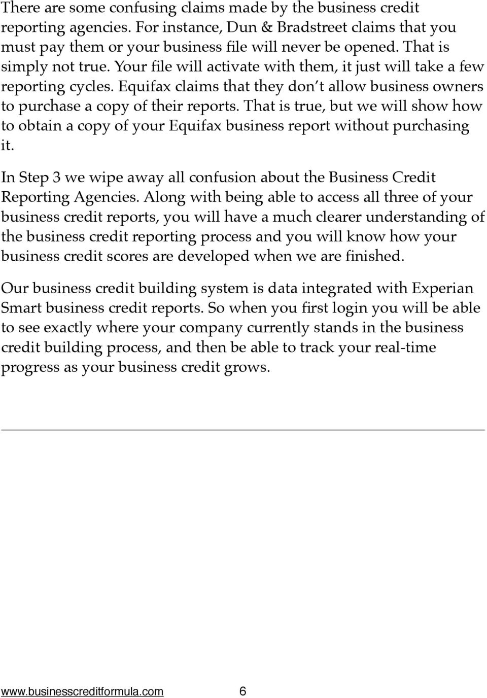 "That is true, but we will show how to obtain a copy of your Equifax business report without purchasing it."" In Step 3 we wipe away all confusion about the Business Credit Reporting Agencies."