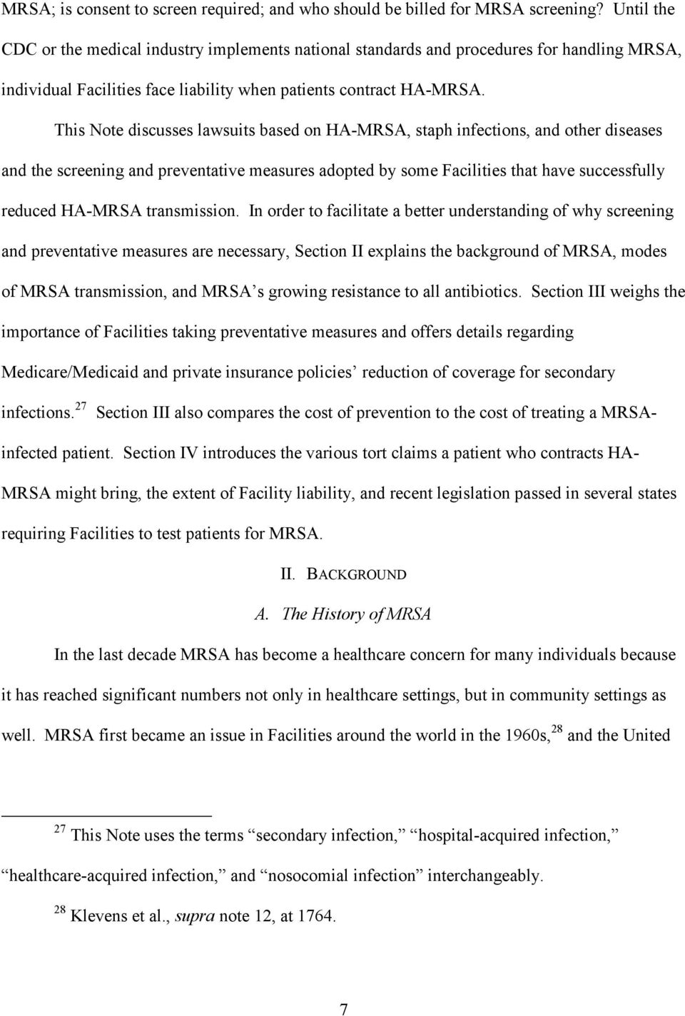 This Note discusses lawsuits based on HA-MRSA, staph infections, and other diseases and the screening and preventative measures adopted by some Facilities that have successfully reduced HA-MRSA