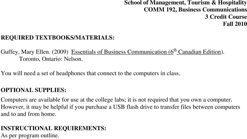 OPTIONAL SUPPLIES: Computers are available for use at the college labs; it is not required that you own a computer.