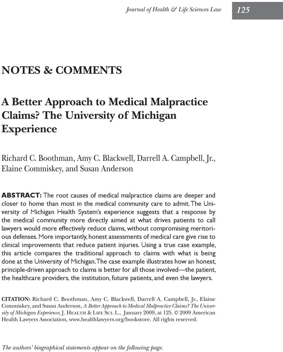 The University of Michigan Health System s experience suggests that a response by the medical community more directly aimed at what drives patients to call lawyers would more effectively reduce
