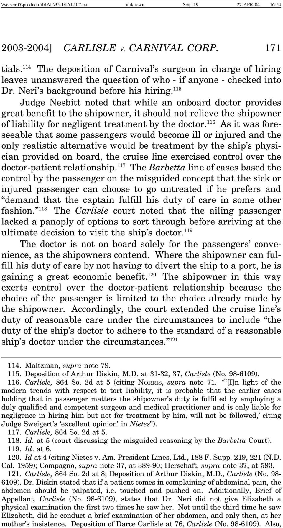 115 Judge Nesbitt noted that while an onboard doctor provides great benefit to the shipowner, it should not relieve the shipowner of liability for negligent treatment by the doctor.