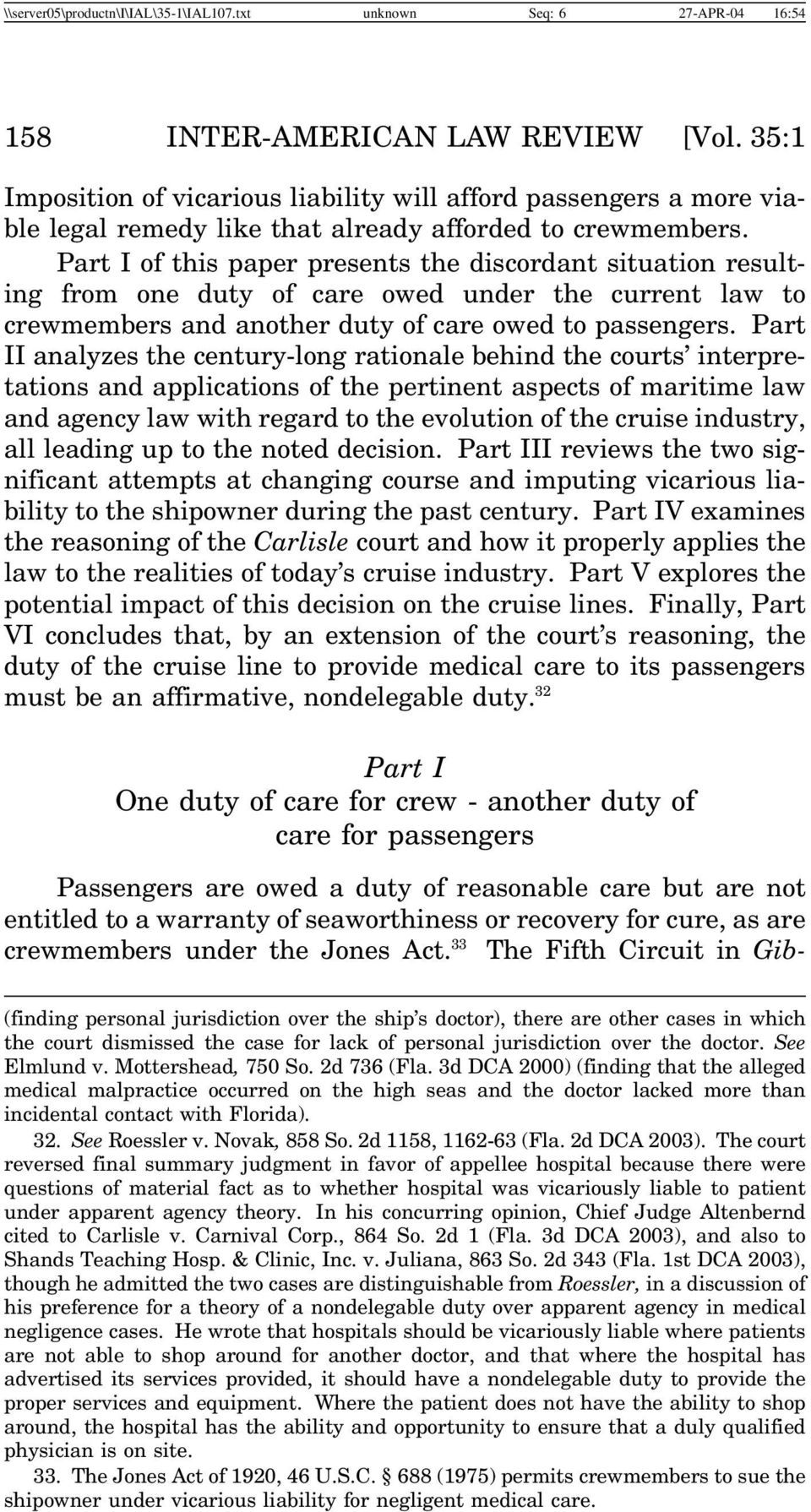 Part I of this paper presents the discordant situation resulting from one duty of care owed under the current law to crewmembers and another duty of care owed to passengers.