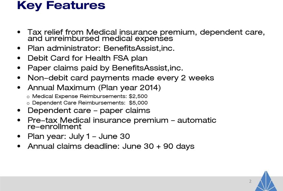 Non-debit card payments made every 2 weeks Annual Maximum (Plan year 2014) o Medical Expense Reimbursements: $2,500 o Dependent Care