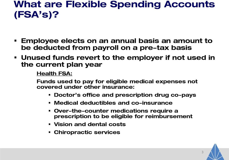 if not used in the current plan year Health FSA: Funds used to pay for eligible medical expenses not covered under other