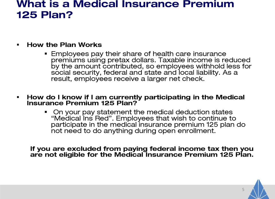 How do I know if I am currently participating in the Medical Insurance Premium 125 Plan? On your pay statement the medical deduction states Medical Ins Red.