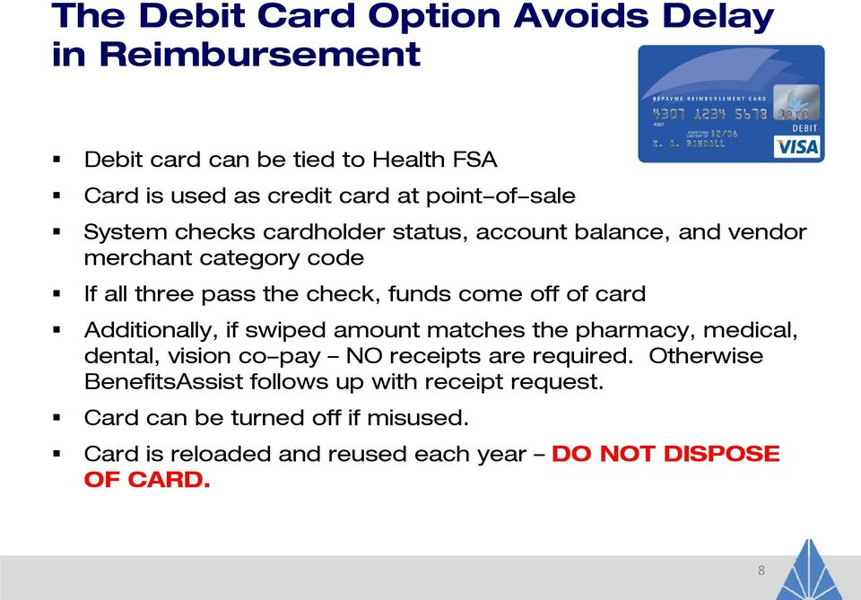 card Additionally, if swiped amount matches the pharmacy, medical, dental, vision co-pay NO receipts are required.