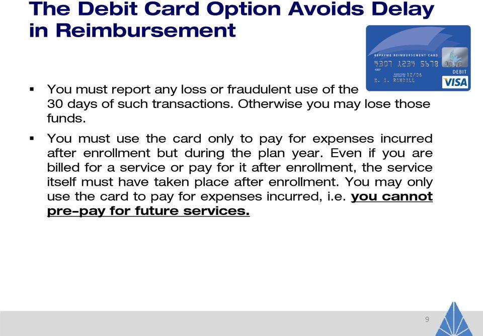 You must use the card only to pay for expenses incurred after enrollment but during the plan year.