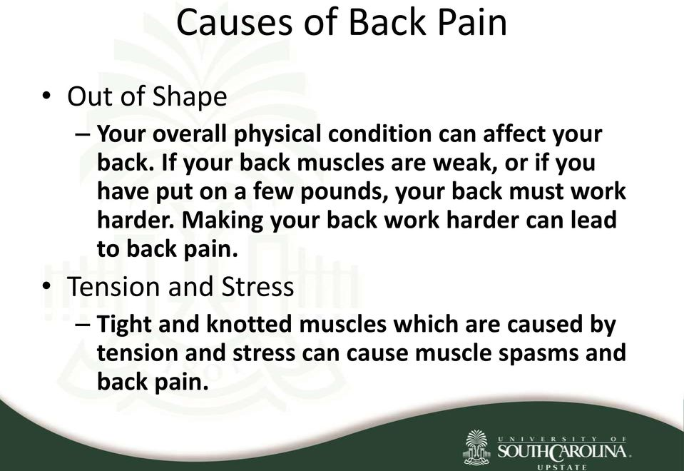 harder. Making your back work harder can lead to back pain.