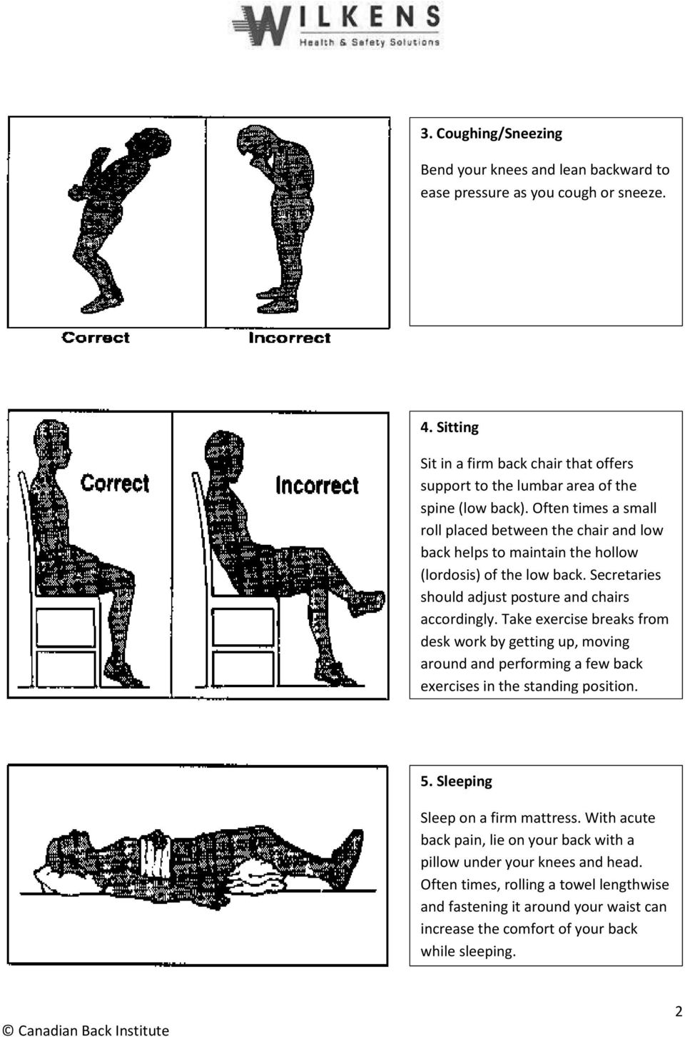Often times a small roll placed between the chair and low back helps to maintain the hollow (lordosis) of the low back. Secretaries should adjust posture and chairs accordingly.