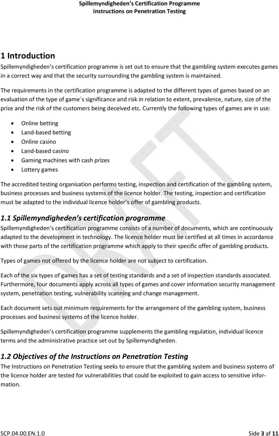The requirements in the certification programme is adapted to the different types of games based on an evaluation of the type of game s significance and risk in relation to extent, prevalence,