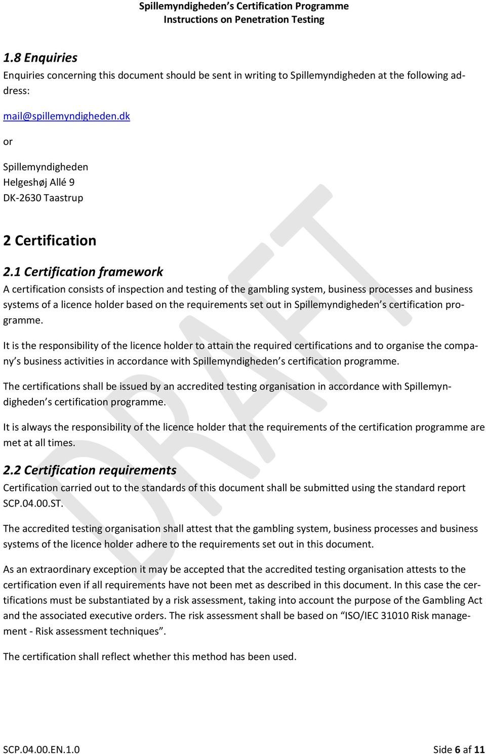 1 Certification framework A certification consists of inspection and testing of the gambling system, business processes and business systems of a licence holder based on the requirements set out in