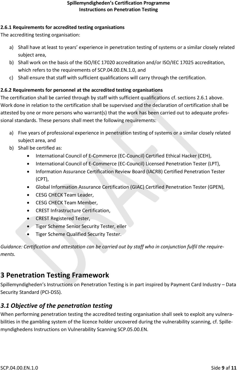 2.6.2 Requirements for personnel at the accredited testing organisations The certification shall be carried through by staff with sufficient qualifications cf. sections 2.6.1 above.