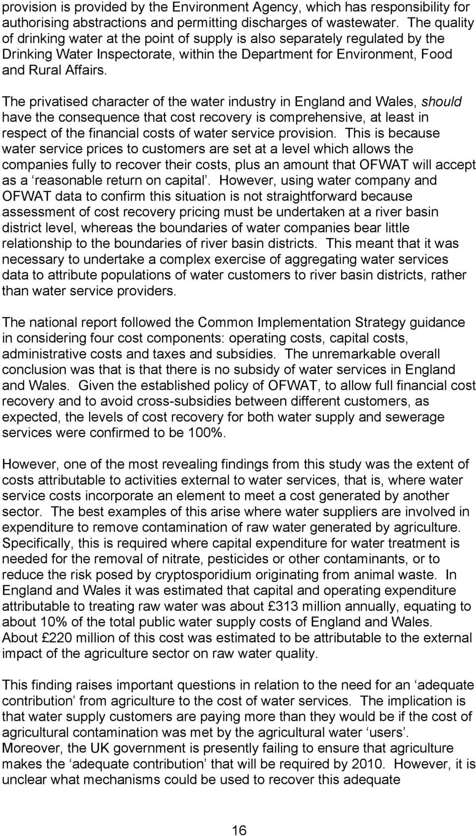 The privatised character of the water industry in England and Wales, should have the consequence that cost recovery is comprehensive, at least in respect of the financial costs of water service