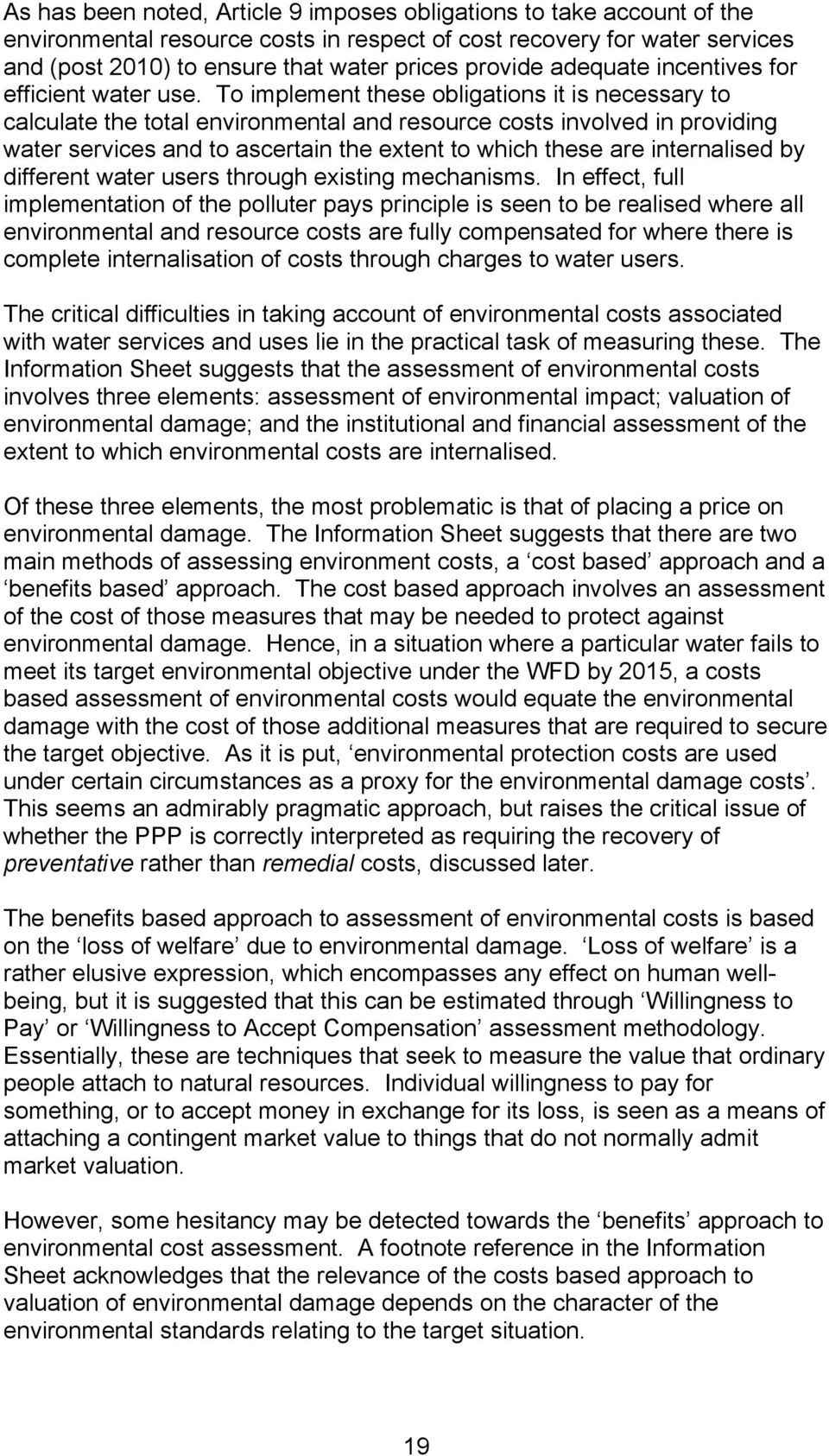 To implement these obligations it is necessary to calculate the total environmental and resource costs involved in providing water services and to ascertain the extent to which these are internalised