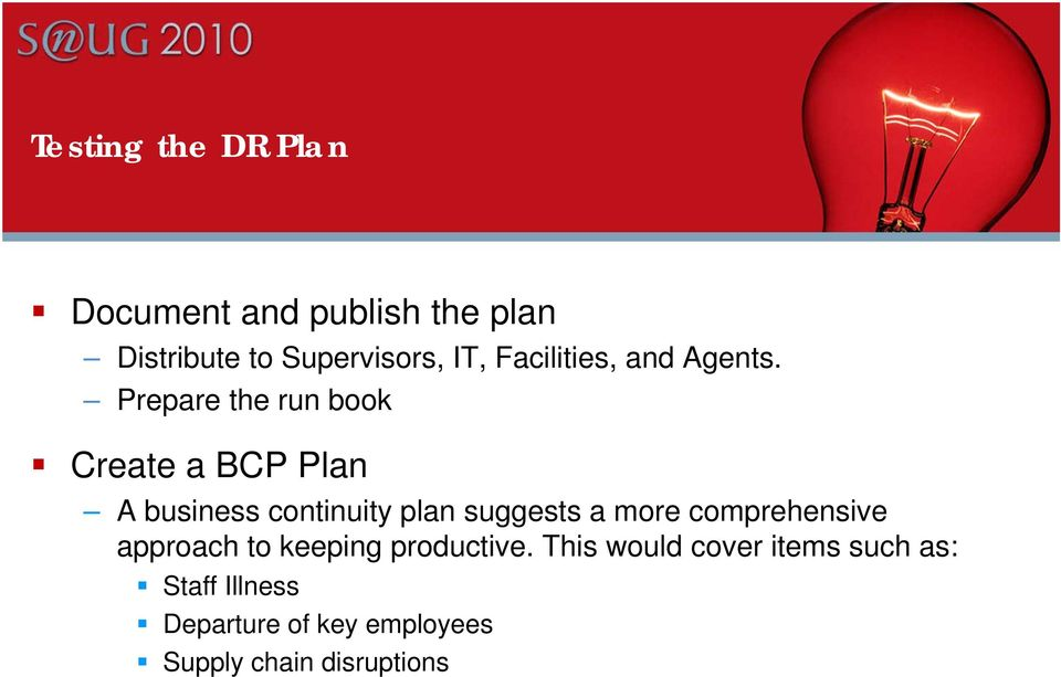 Prepare the run book Create a BCP Plan A business continuity plan suggests a more