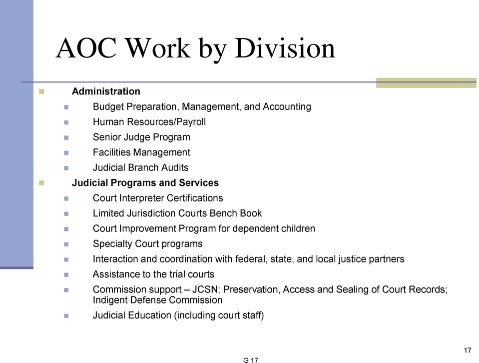 for dependent children Specialty Court programs Interaction and coordination with federal, state, and local justice partners Assistance to the trial